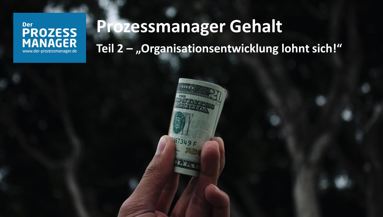 Prozessmanager Gehalt – Organisationsentwicklung lohnt sich!