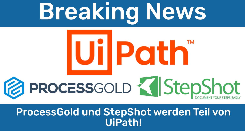 UiPath ergänzt Portfolio durch ProcessGold und StepShot für noch bessere Prozessanalyse
