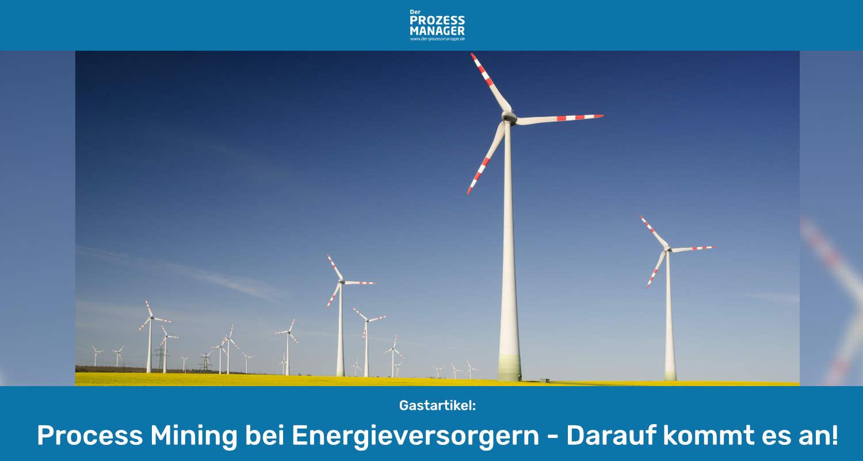 Digitalisierung in der Energiebranche — schneller, präziser und kundenorientierter mit Process Mining